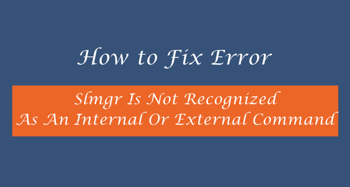 Slmgr is Not Recognized as an Internal or External Command