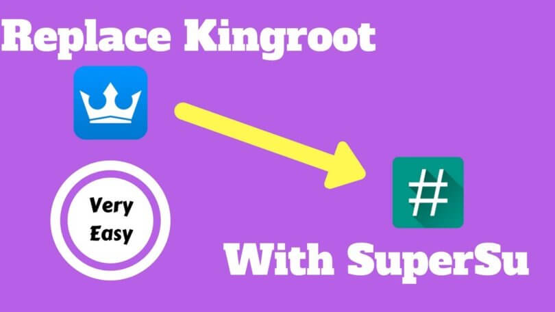 Easy Way to replace KingRoot with SuperSU?